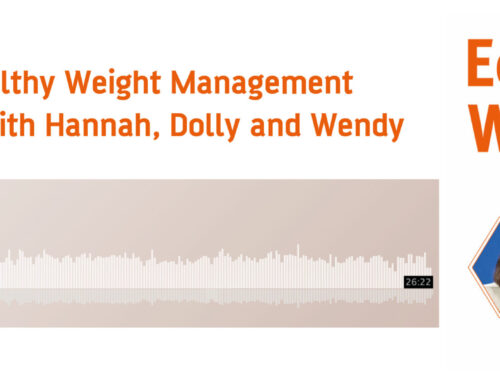 Podcast: Healthy Weight Management with Hannah, Dolly and Wendy