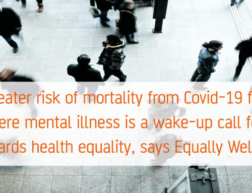 Greater risk of mortality from Covid-19 for people with severe mental illness is a wake-up call for action towards health equality